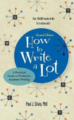 How to Write a Lot: A Practical Guide to Productive Academic Writing by Paul J. Silvia