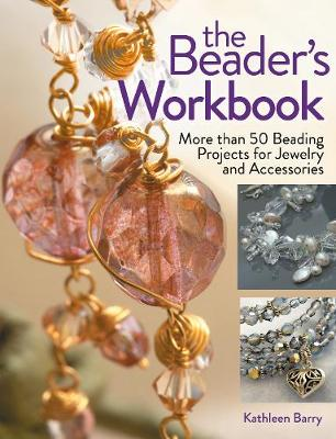 The Beader's Workbook by Kathleen L. Barry