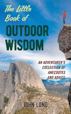 The Little Book of Outdoor Wisdom: An Adventurer's Collection of Anecdotes and Advice by John Long