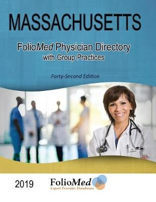 Massachusetts Physician Directory with Group Practices 2019 Forty-Second Edition by Foliomed Associates