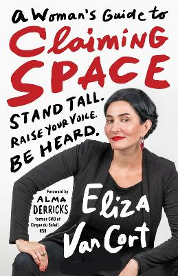 A Woman's Guide to Claiming Space by Eliza Vancort