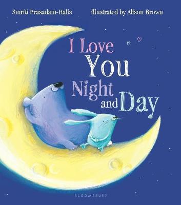 I Love You Night and Day (Padded Board Book) by Smriti Prasadam-Halls
