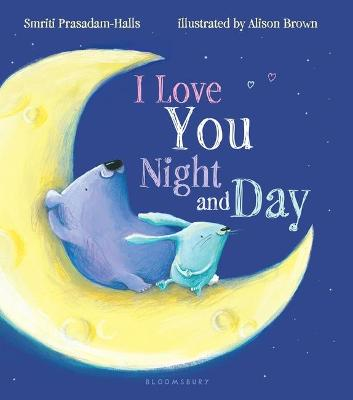 I Love You Night and Day (Padded Board Book) by Smriti Prasadam-Halls