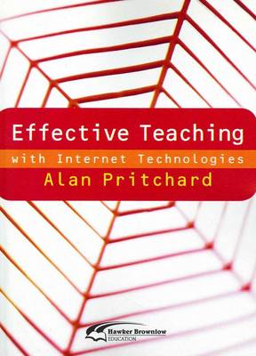 Effective Teaching with Internet Technologies by Alan Pritchard