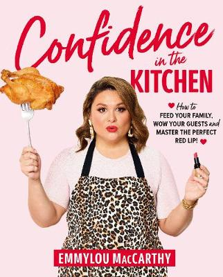 Confidence in the Kitchen: How to feed your family, wow your guests and master the perfect red lip! book