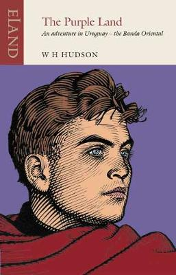 The Purple Land: An Adventure in Uruguay - the Banda Oriental by W. H. Hudson