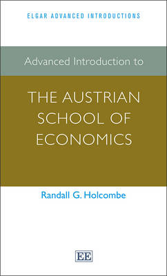 Advanced Introduction to the Austrian School of Economics by Randall Holcombe