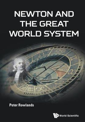 Newton And The Great World System by Peter Rowlands