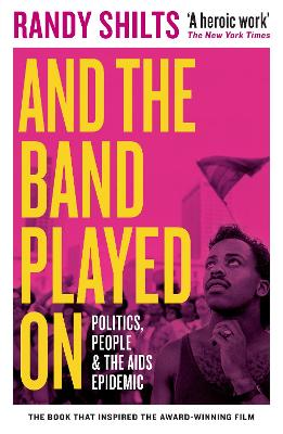 And the Band Played On: Politics, People, and the AIDS Epidemic by Randy Shilts
