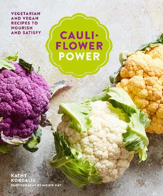 Cauliflower Power: Vegetarian and Vegan Recipes to Nourish and Satisfy by Kathy Kordalis