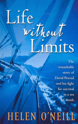 Life without Limits : David Pescud Biography: The Remarkable Story of David Pescud and His Fight for Survival in a Sea of Words by Helen O'Neill