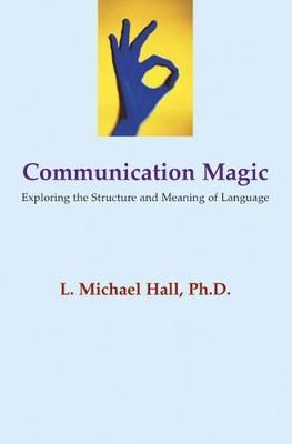 Communication Magic by L Michael Hall