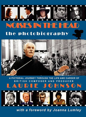 Noises in the Head - The Photobiography by Laurie Johnson