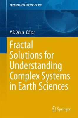 Fractal Solutions for Understanding Complex Systems in Earth Sciences by V.P. Dimri