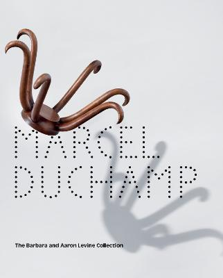 Marcel Duchamp: The Barbara and Aaron Levine Collection by Evelyn C. Hankins
