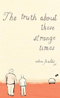 Truth About These Strange Times by Adam Foulds
