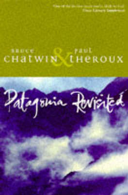 Patagonia Revisited by Bruce Chatwin