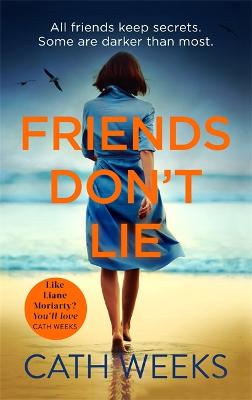 Friends Don't Lie: the emotionally gripping page turner about secrets between friends by Cath Weeks