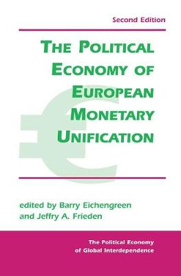 The Political Economy Of European Monetary Unification by Barry Eichengreen