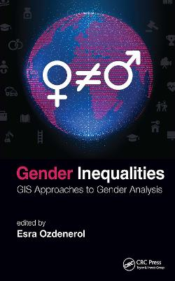 Gender Inequalities: GIS Approaches to Gender Analysis by Esra Ozdenerol