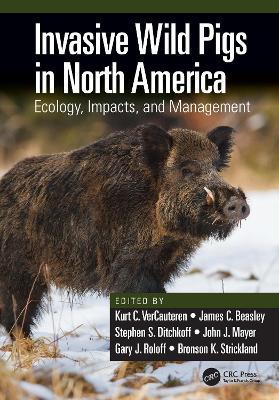 Invasive Wild Pigs in North America: Ecology, Impacts, and Management by Kurt C. VerCauteren