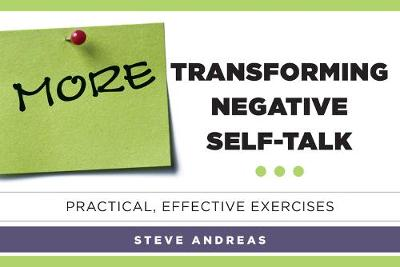More Transforming Negative Self-Talk by Steve Andreas