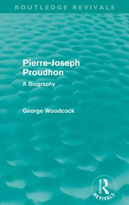 Pierre-Joseph Proudhon: A Biography by George Woodcock