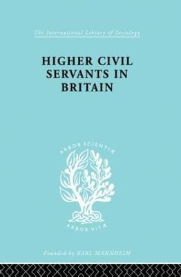Higher Civil Servants in Britain book