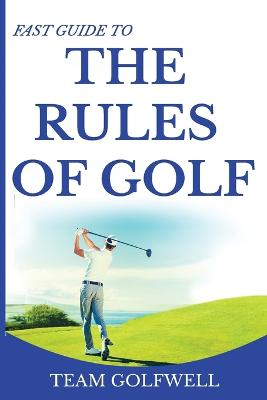 Fast Guide to the Rules of Golf: A Handy Fast Guide to Golf Rules 2019 by Team Golfwell