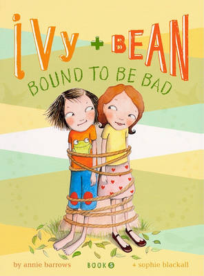 Ivy + Bean Bound to Be Bad by Annie Barrows