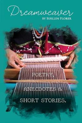 Dream Weaver: Poetry, Anecdotes and Short Stories by Suellen Florer