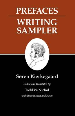Kierkegaard's Writings Kierkegaard's Writings, IX, Volume 9: Prefaces: Writing Sampler Prefaces: Writing Sampler by Soren Kierkegaard