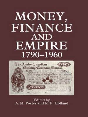 Money, Finance and Empire, 1790-1960 by A.N. Porter