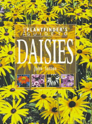 The Plantfinder's Guide to Daisies by John Sutton