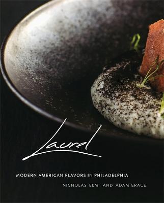 Laurel: Modern American Flavors in Philadelphia by Adam Erace