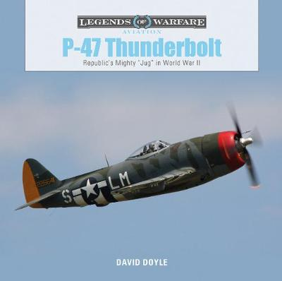 "P47 Thunderbolt: Republic's Mighty ""Jug"" in World War II by David Doyle"