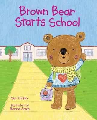 Brown Bear Starts School by Sue Tarsky