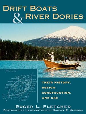 Drift Boats and River Dories by Roger L. Fletcher