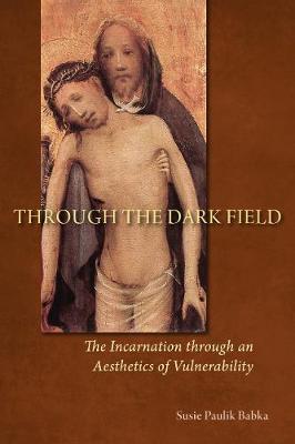 Through the Dark Field by Susie Paulik Babka