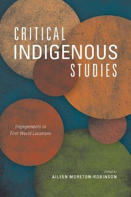 Critical Indigenous Studies by Aileen Moreton-Robinson