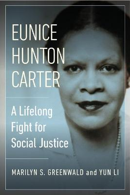 Eunice Hunton Carter: A Lifelong Fight for Social Justice by Marilyn Greenwald