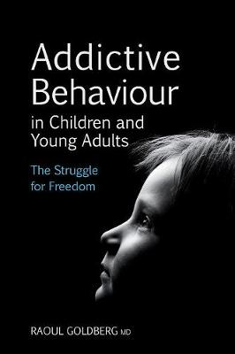 Addictive Behaviour in Children and Young Adults by Raoul Goldberg