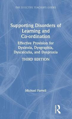 Supporting Disorders of Learning and Co-ordination: Effective Provision for Dyslexia, Dysgraphia, Dyscalculia, and Dyspraxia by Michael Farrell