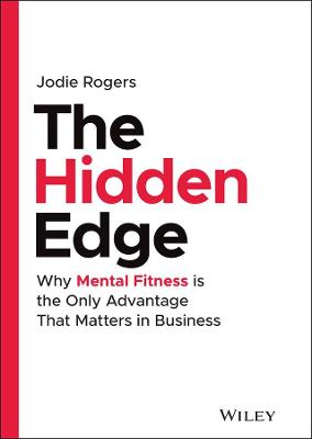 The Hidden Edge: Why Mental Fitness is the Only Advantage That Matters in Business book