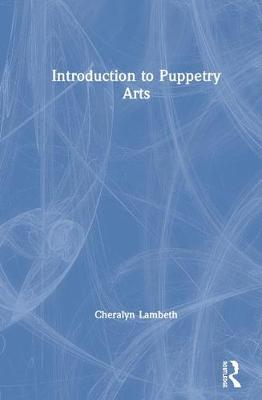 Introduction to Puppetry Arts by Cheralyn Lambeth