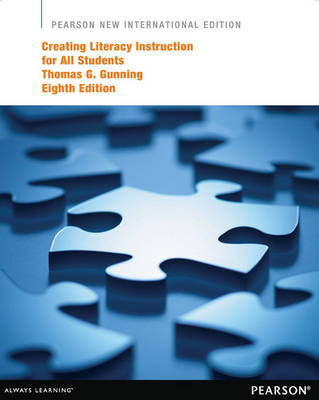 Creating Literacy Instruction for All Students: Pearson New International Edition by Thomas G. Gunning