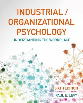 Industrial/Organizational Psychology: Understanding the Workplace by Paul Levy