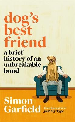 Dog's Best Friend: A Brief History of an Unbreakable Bond by Simon Garfield
