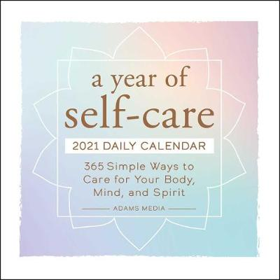 A Year of Self-Care 2021 Daily Calendar: 365 Simple Ways to Care for Your Body, Mind, and Spirit by Adams Media