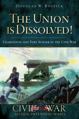 Union Is Dissolved! by Douglas W Bostick